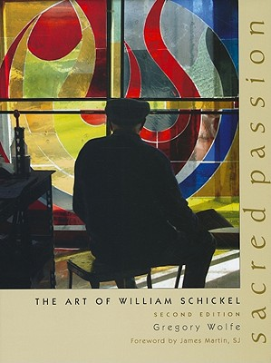 Sacred Passion: The Art of William Schickel, Second Edition, Gregory Wolfe
