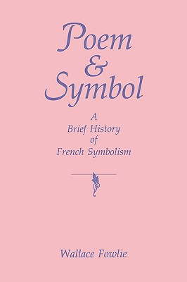Poem and Symbol: A Brief History of French Symbolism, Fowlie, Wallace