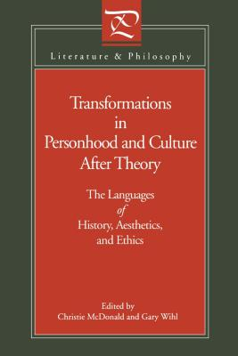Image for Transformations in Personhood and Culture after Theory: The Languages of History, Aesthetics, and Ethics (Literature and Philosophy)