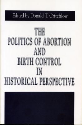 Image for The Politics of Abortion and Birth Control in Historical Perspective (Issues in Policy History)