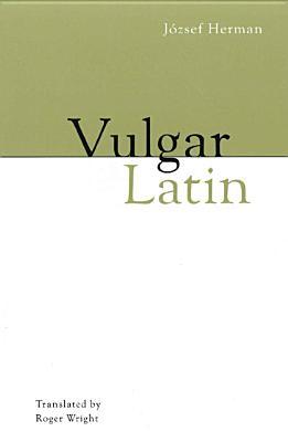 Vulgar Latin, JOZSEF HERMAN, ROGER WRIGHT