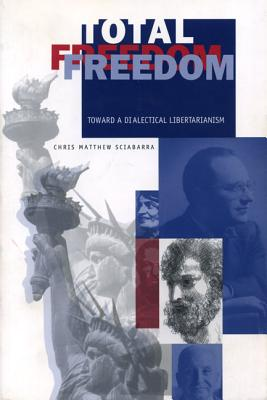 Image for Total Freedom: Toward a Dialectical Libertarianism