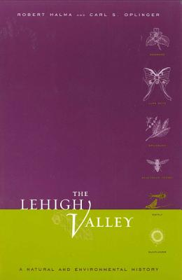LEHIGH VALLEY : A NATURAL AND ENVIRONMEN, ROBERT HALMA