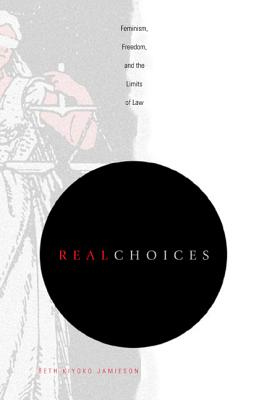 Image for Real Choices: Feminism, Freedom, and the Limits of Law