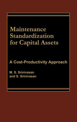 Maintenance Standardization for Capital Assets: A Cost-Productivity Approach, Srinivasan, M S