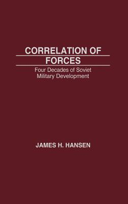 Image for Correlation of Forces: Four Decades of Soviet Military Development