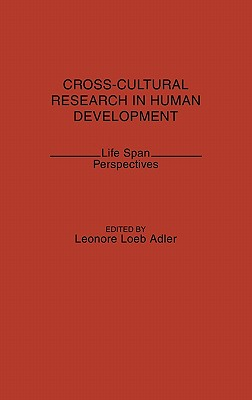 Cross-Cultural Research in Human Development: Life Span Perspectives, Adler, Leonore Loeb