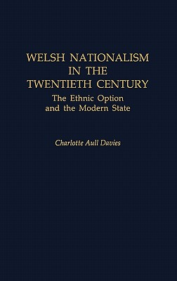 Welsh Nationalism in the Twentieth Century: The Ethnic Option and the Modern State, Davies, Charlott A.