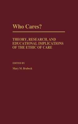 Who Cares?: Theory, Research, and Educational Implications of the Ethic of Care, Brabeck, Mary M