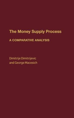 The Money Supply Process: A Comparative Analysis, Dimitrijevc, Dimitrij; Macesich, George