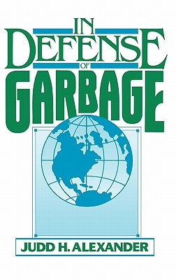 In Defense of Garbage:, Alexander, Judd H.