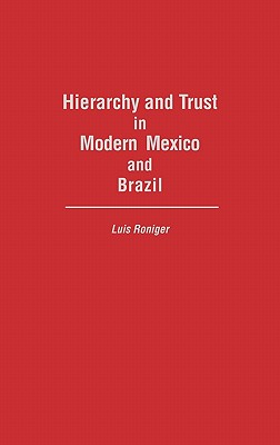 Hierarchy and Trust in Modern Mexico and Brazil (Research Guide in Military Studies), Roniger, Luis