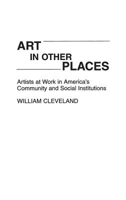 Image for Art in Other Places: Artists at Work in America's Community and Social Institutions