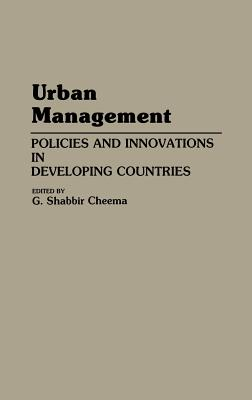 Urban Management: Policies and Innovations in Developing Countries, Cheema, Shabbir