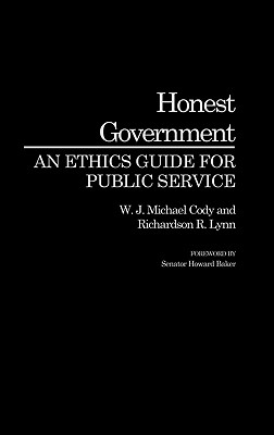 Honest Government: An Ethics Guide for Public Service, Michael Cody, W J; Lynn, R.