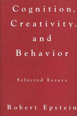 Cognition, Creativity, and Behavior: Selected Essays, Epstein, Robert