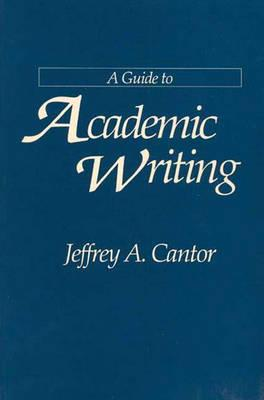 A Guide to Academic Writing, Cantor, Jeffrey A.