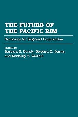 The Future of the Pacific Rim, Bundy, Barbara K; Burns, Stephen D; Weichel, Kimberly