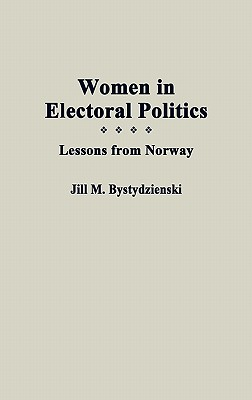Women in Electoral Politics: Lessons from Norway, Bystydzienski, Jill M
