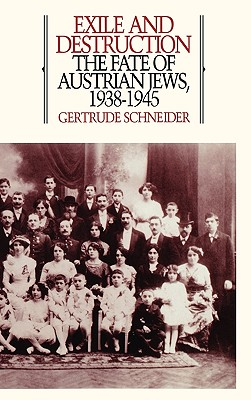 Exile and Destruction: The Fate of Austrian Jews, 1938-1945, Schneider, Gertrude