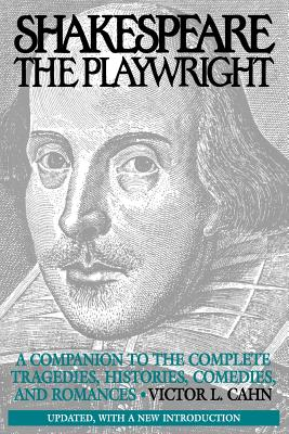 Shakespeare the Playwright: A Companion to the Complete Tragedies, Histories, Comedies, and Romances^LUpdated, with a new Introduction, Cahn, Victor L.