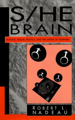 Image for S/He Brain: Science, Sexual Politics, and the Myths of Feminism