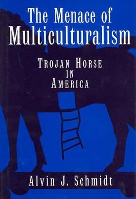 Image for The Menace Multiculturalism: Trojan Horse in America
