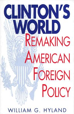 Image for Clinton's World: Remaking American Foreign Policy