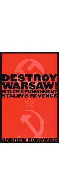 Image for Destroy Warsaw!: Hitler's Punishment, Stalin's Revenge