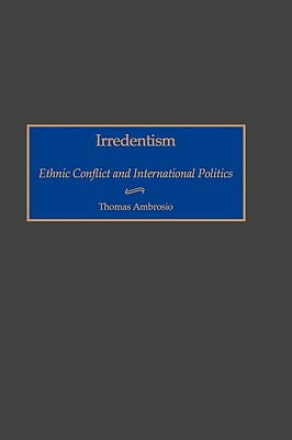 Irredentism: Ethnic Conflict and International Politics, Ambrosio, Thomas