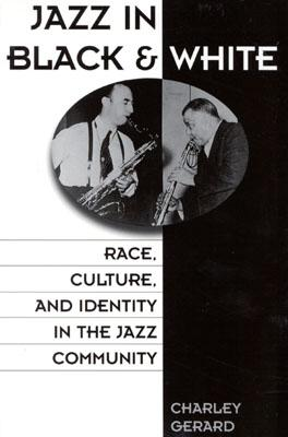 "Image for ""Jazz in Black and White: Race, Culture, and Identity in the Jazz Community"""