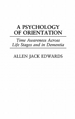 Image for A Psychology of Orientation: Time Awareness Across the Life Stages and in Dementia