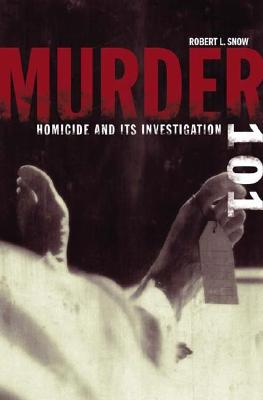 Murder 101: Homicide and Its Investigation, Snow, Robert L.