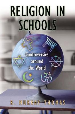 Religion in Schools: Controversies around the World, Thomas, R. Murray