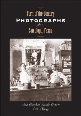 Turn-of-the-Century Photographs from San Diego, Texas, Castillo Crimm, Ana Carolina; Massey, Sara R.