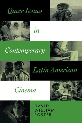 Queer Issues in Contemporary Latin American Cinema, Foster, David William