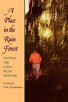 Image for A Place in the Rain Forest: Settling the Costa Rican Frontier