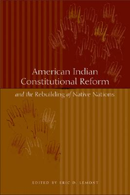 American Indian Constitutional Reform and the Rebuilding of Native Nations, Lemont, Eric D. [Editor]