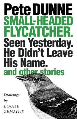 Image for Small-headed Flycatcher. Seen Yesterday. He Didn?t Leave His Name.: and other Stories