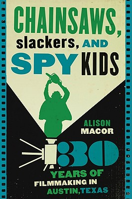 Image for Chainsaws, Slackers, and Spy Kids: Thirty Years of Filmmaking in Austin, Texas