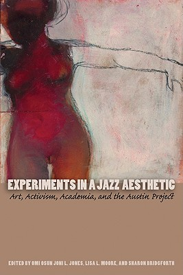 Image for Experiments in a Jazz Aesthetic: Art, Activism, Academia, and the Austin Project (Louann Atkins Temple Women & Culture)