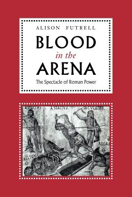 Image for Blood in the Arena: The Spectacle of Roman Power