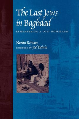 The Last Jews in Baghdad: Remembering a Lost Homeland, Nissim Rejwan  (Author) , Joel Beinin (Foreword)