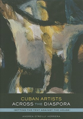 Image for Cuban Artists Across the Diaspora: Setting the Tent Against the House (Joe R. and Teresa Lozana Long Series in Latin American and Latino Art and Culture (Paperback))