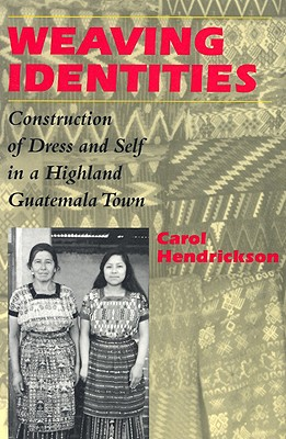 Image for Weaving Identities: Construction of Dress and Self in a Highland Guatemala Town