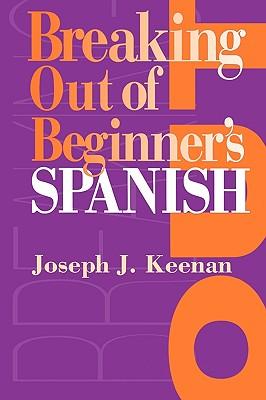 Breaking Out of Beginner's Spanish, Keenan, Joseph J.