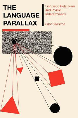 Image for The Language Parallax: Linguistic Relativism and Poetic Indeterminacy (Texas Linguistics Series)