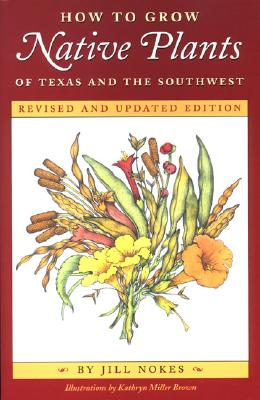 Image for How to Grow Native Plants of Texas and the Southwest: Revised and Updated Edition