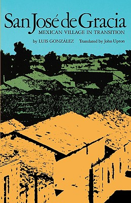San Jos� de Gracia: Mexican Village in Transition (Texas Pan American Series), GONZALEZ, Luis