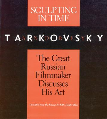 Sculpting in Time: Tarkovsky The Great Russian Filmaker Discusses His Art, Andrey Tarkovsky